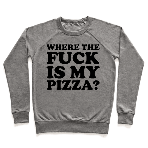 Where The F*** Is My Pizza? Pullover