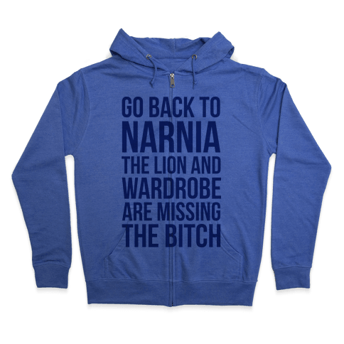 Go Back to Narnia the Lion and the Wardrobe are Missing the Bitch Zip Hoodie
