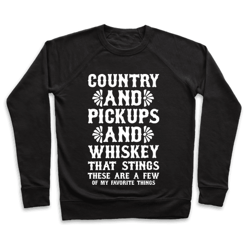 Country and Pickups and Whiskey That Sticks Pullover
