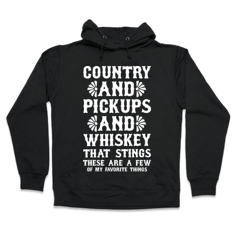 Country and Pickups and Whiskey That Sticks Hooded Sweatshirt