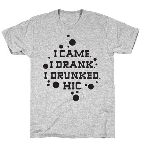 I Drunked. T-Shirt