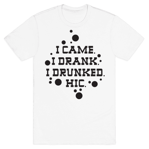 I Drunked. Mens T-Shirt