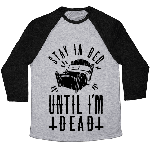 Stay In Bed Until I'm Dead Baseball Tee