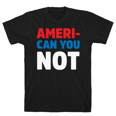 Ameri-Can You Not Mens T-Shirt