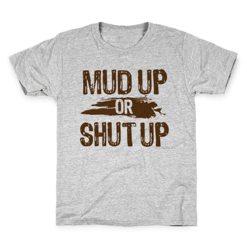 Mud Up Or Shut Up Kids T-Shirt