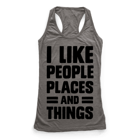 I Like People Places And Things Racerback Tank Top