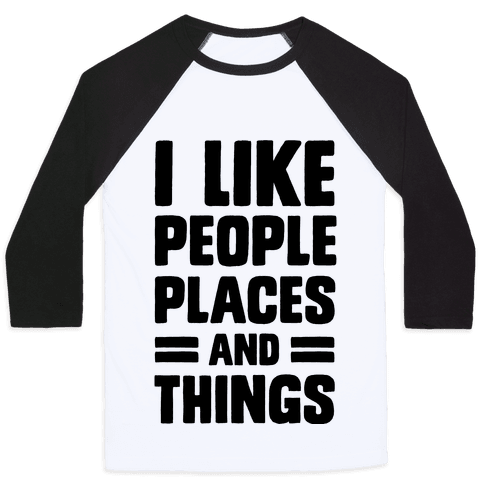 I Like People Places And Things