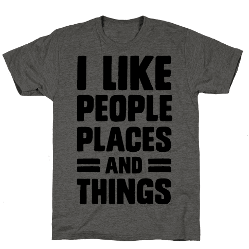 I Like People Places And Things Mens T-Shirt