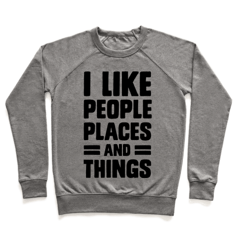 I Like People Places And Things Pullover
