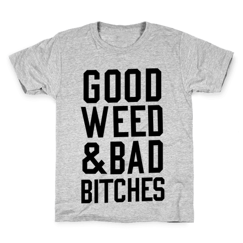 Good Weed & Bad Bitches Kids T-Shirt