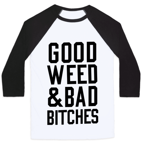 Good Weed & Bad Bitches Baseball Tee