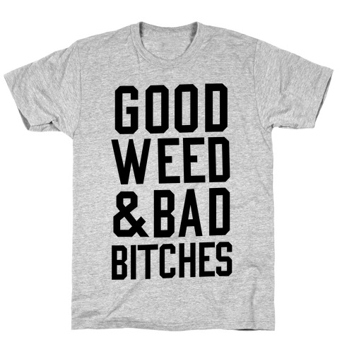 Good Weed & Bad Bitches T-Shirt