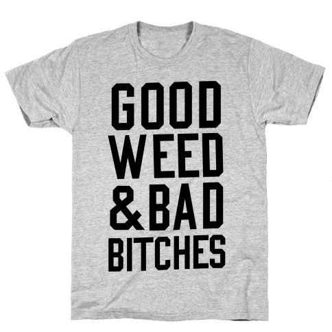 Good Weed & Bad Bitches Mens T-Shirt