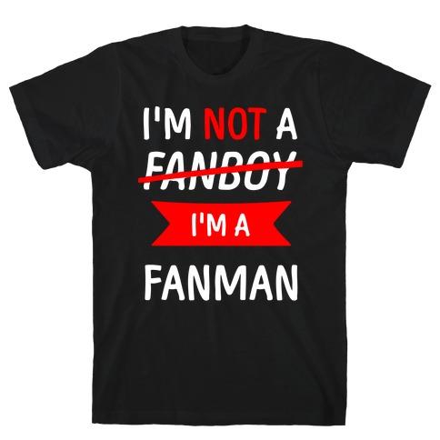 I'm Not A Fanboy T-Shirt