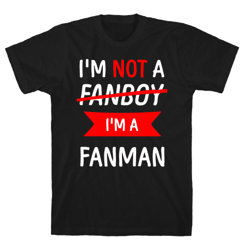 I'm Not A Fanboy Mens T-Shirt