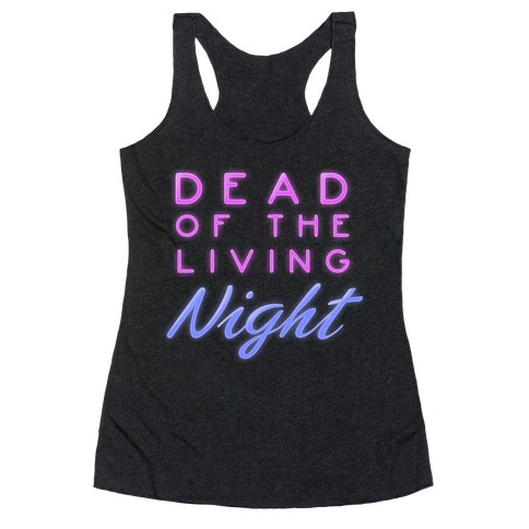 Dead of the Living Night Racerback Tank Top