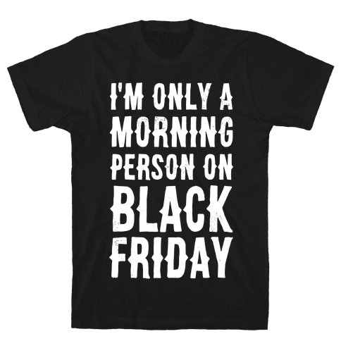 I'm Only a Morning Person on Black Friday Mens T-Shirt