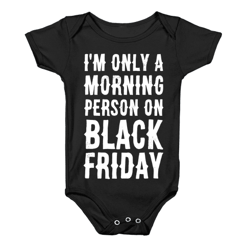 I'm Only a Morning Person on Black Friday Baby Onesy
