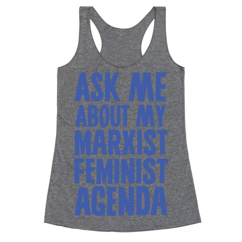 Ask Me About My Marxist Feminist Agenda Racerback Tank Top
