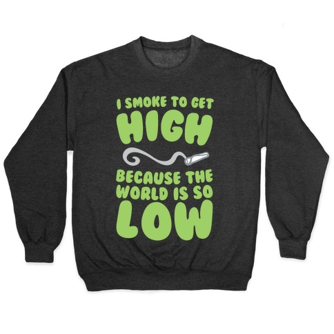 I Smoke To Get High Pullover