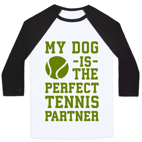 My Dog Is The Perfect Tennis Partner Baseball Tee