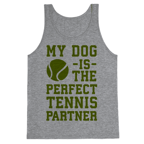 My Dog Is The Perfect Tennis Partner Tank Top