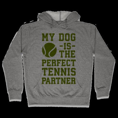My Dog Is The Perfect Tennis Partner Hooded Sweatshirt