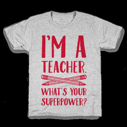 I'm a Teacher. What's Your Superpower? Kids T-Shirt