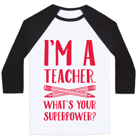 I'm a Teacher. What's Your Superpower? Baseball Tee