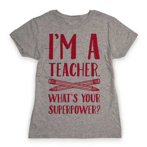 I'm a Teacher. What's Your Superpower? Womens T-Shirt