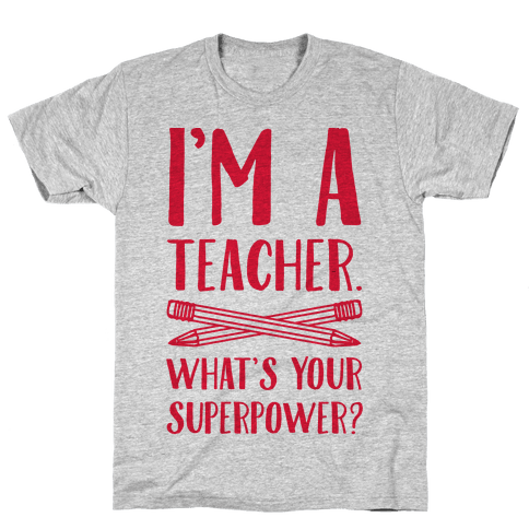 I'm a Teacher. What's Your Superpower? Mens T-Shirt
