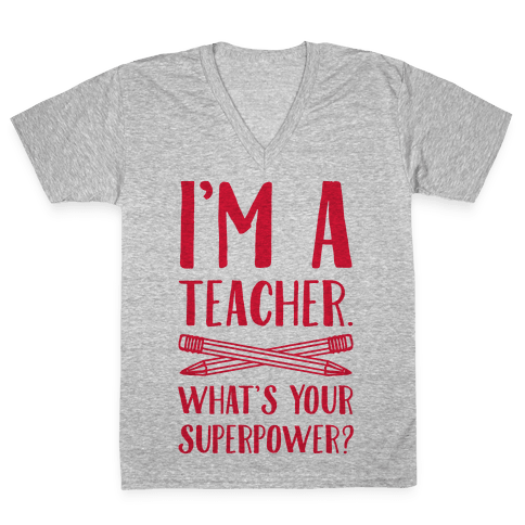 I'm a Teacher. What's Your Superpower? V-Neck Tee Shirt