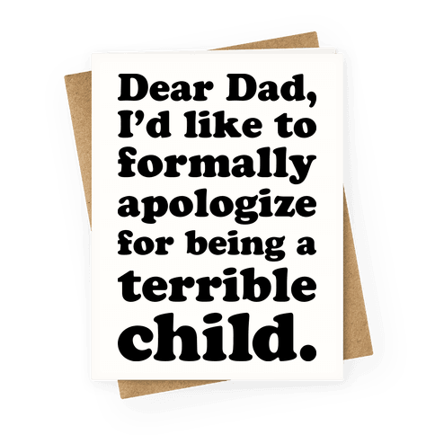 Dear Dad, I'd Like To Formally Apologize For Being A Terrible Child Greeting Card