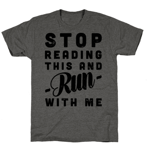 Stop Reading This And Run With Me