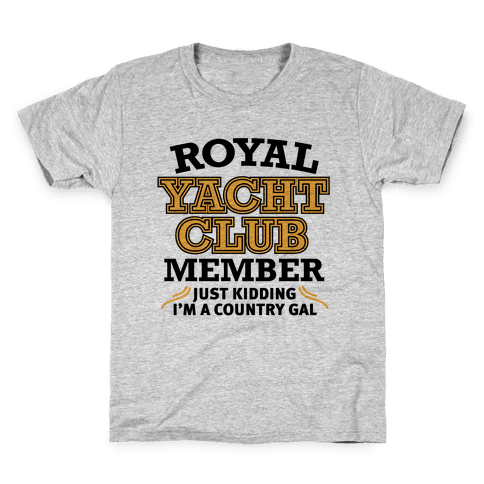 Royal Yacht Club Member (Just Kidding) Kids T-Shirt