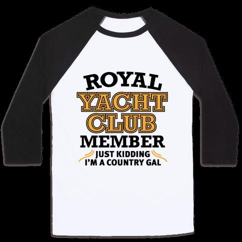 Royal Yacht Club Member (Just Kidding) Baseball Tee