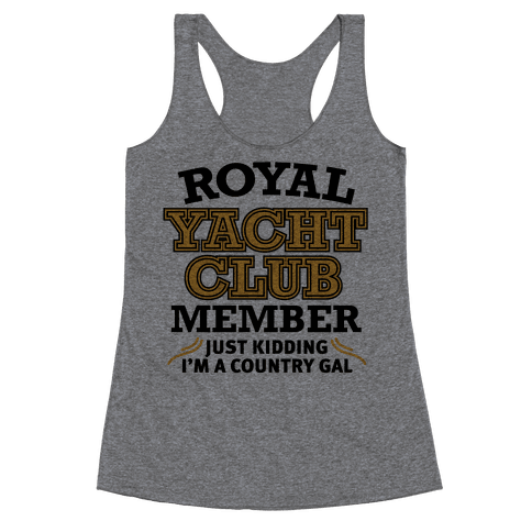 Royal Yacht Club Member (Just Kidding) Racerback Tank Top