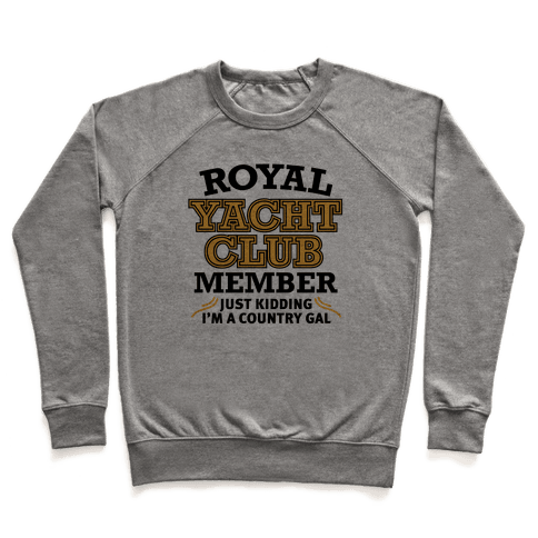 Royal Yacht Club Member (Just Kidding) Pullover