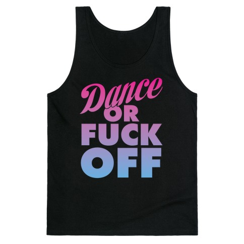 Dance Or F*** Off Tank Top