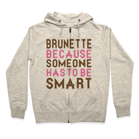Brunette Because Someone Has to be Smart Zip Hoodie