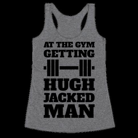 Gettin' Hugh Jacked Man Racerback Tank Top
