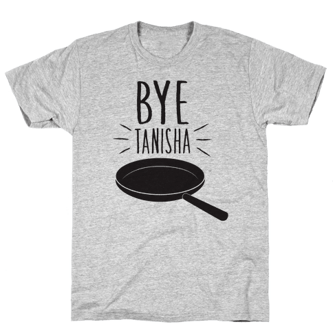 Bye Tanisha Mens T-Shirt