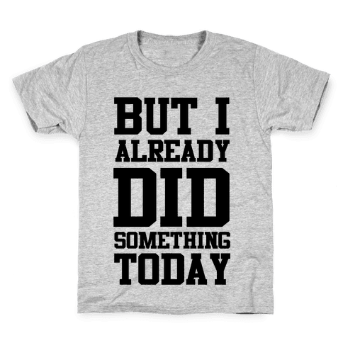 But I Already Did Something Today Kids T-Shirt