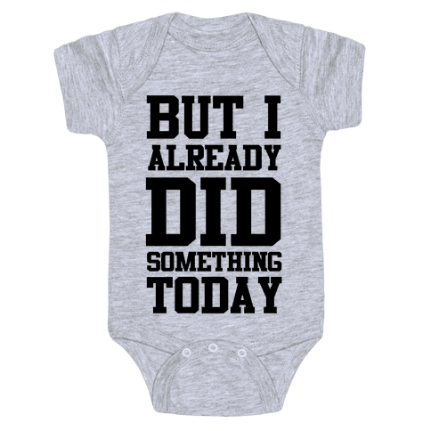 But I Already Did Something Today Baby Onesy