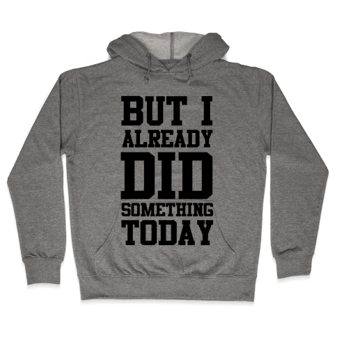 But I Already Did Something Today Hooded Sweatshirt