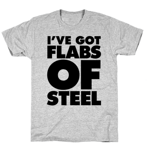 I've Got Flabs Of Steel Mens T-Shirt