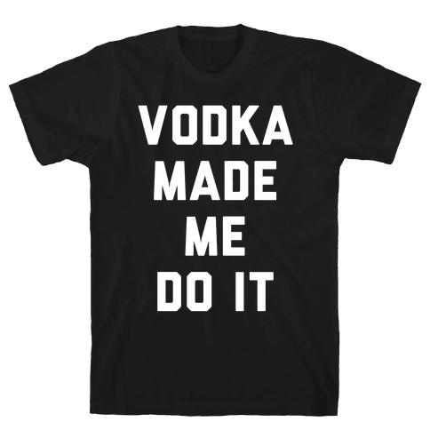 Vodka Made Me Do It Mens T-Shirt