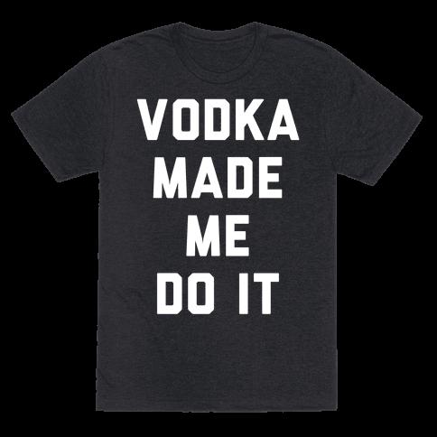 Vodka Made Me Do It
