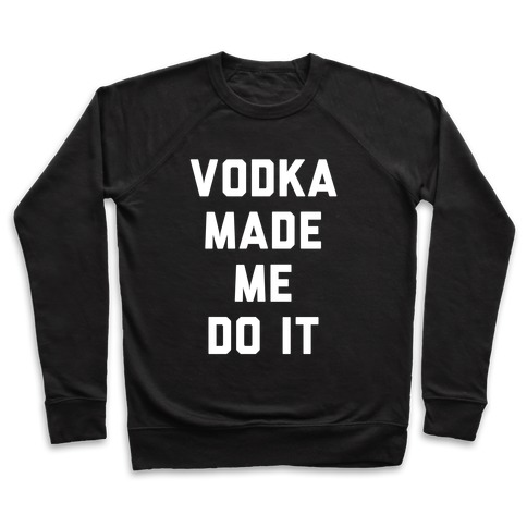 Vodka Made Me Do It Pullover
