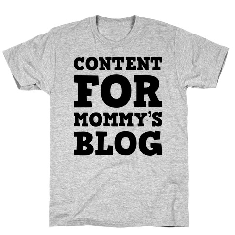 Content For Mommy's Blog T-Shirt